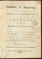 A collection of engravings, tending to illustrate the generation and parturition of animals, and of the human species.
